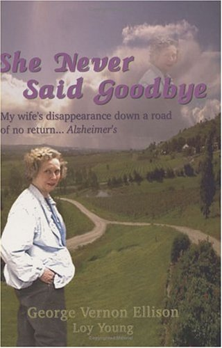 She Never Said Goodbye (My wife's disappearance down a road of no return - Alzheimer's): ...