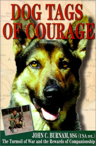 Dog Tags of Courage: The Turmoil of War and the Rewards of Companionship: Burnam MSG (USA Ret.), ...