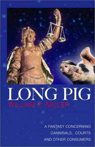 9781882897681: Long Pig: A Fantasy Concerning Cannibals, Courts and Other Consumers