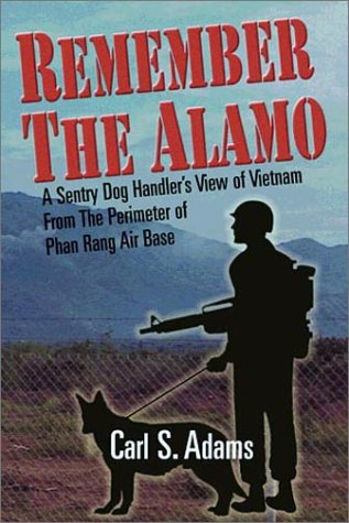 Remember the Alamo: A Sentry Dog Handler's: Carl S. Adams
