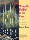 When My Fiddle's In The Case: The: John Frigo