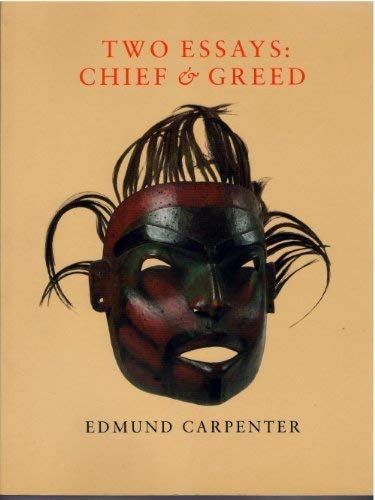 Two Essays : Chief and Greed: Carpenter, Edmund