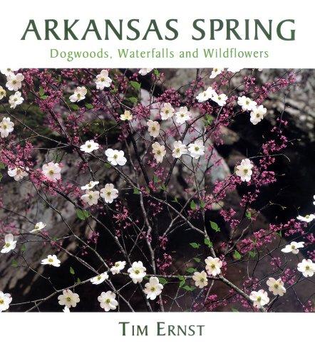 Arkansas Spring: Dogwoods, Waterfalls and Wildflowers: Ernst, Tim