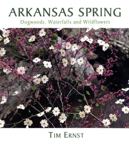 Arkansas Spring: Dogwoods, Waterfalls and Wildflowers (188290642X) by Tim Ernst