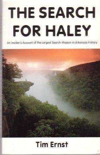 The Search for Haley: An Insider's Account of the Largest Search Mission in Arkansas history (9781882906451) by Tim Ernst