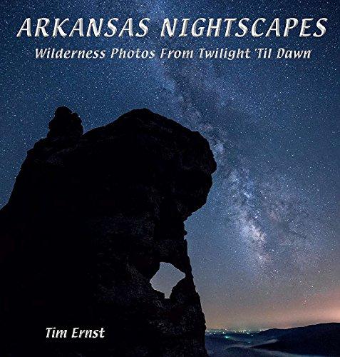 Arkansas Nightscapes - Wilderness Photos From Twilight 'Til Dawn: Ernst, Tim