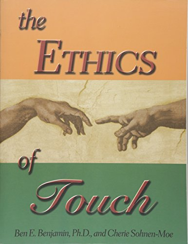 The Ethics of Touch: The Hands-on Practitioner's Guide to Creating a Professional, Safe and Endur...