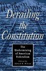 9781882926060: Derailing The Constitution: Undermining Of American Federalism