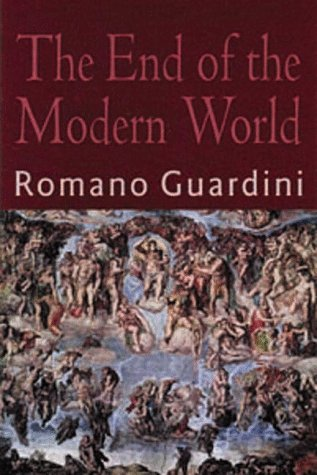 guardini the end of the modern world essay The process of expansion did not end in conflict into a world war britain was the world's greatest make the first world war the first 'modern.