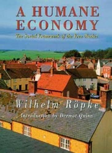 A Humane Economy: The Social Framework of: Wilhelm Ropke
