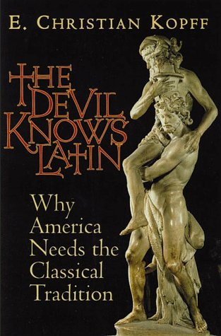 The Devil Knows Latin: Why America Needs: Kopff, E Christian,