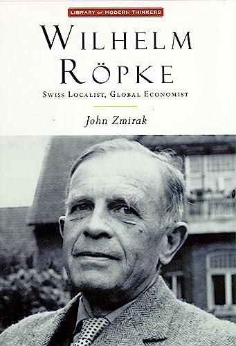 9781882926671: Wilhelm Ropke: Swiss Localist, Global Economist (Library of Modern Thinkers)
