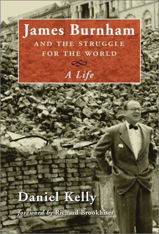 James Burnham and the Struggle for the: Kelly, Daniel