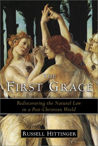 9781882926824: The First Grace: Rediscovering the Natural Law in the Post-Christian World