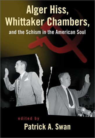 Alger Hiss, Whitaker Chambers, And The Schism In The American Soul.: Swan, Patrick A. (editor).