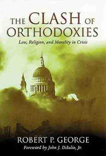 9781882926947: Clash Of Orthodoxies: Law Religion & Morality In Crisis