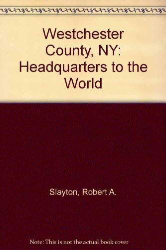 9781882933426: Westchester County, NY: Headquarters to the World