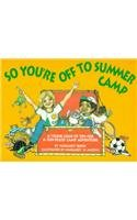 So You're Off to Summer Camp: A Trunkload of Tips for a Fun-Filled Camp Adventure: Queen, ...