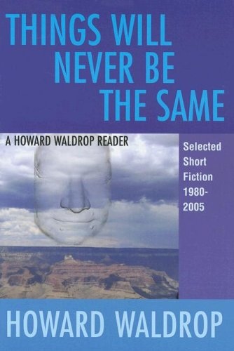 9781882968350: Things Will Never Be the Same: A Howard Waldrop Reader: Selected Short Fiction 1980-2005