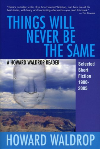 9781882968367: Things Will Never Be the Same: A Howard Waldrop Reader: Selected Short Fiction 1980-2005