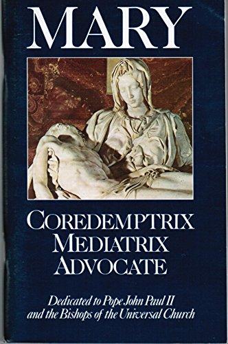 9781882972104: Mary: Coredemptrix, Mediatrix, Advocate