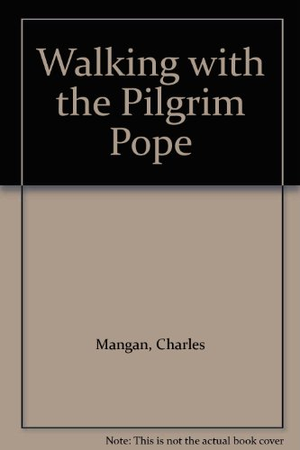 Walking with the Pilgrim Pope (1882972430) by Mangan, Charles; John, Paul, II
