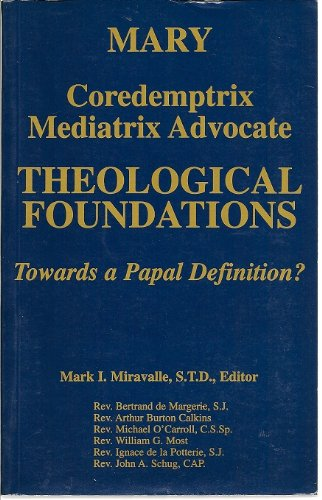 9781882972579: Mary, Coredemptrix, Mediatrix & Advocate: Theological Foundations- Towards a Papal Definition?