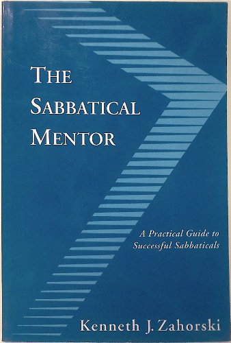The Sabbatical Mentor: A Practical Guide to Successful Sabbaticals: Zahorski, Kenneth J.