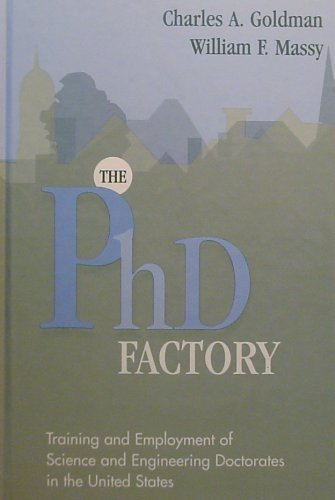 9781882982363: The Phd Factory : Training and Employment of Science and Engineering Doctorates in the United States
