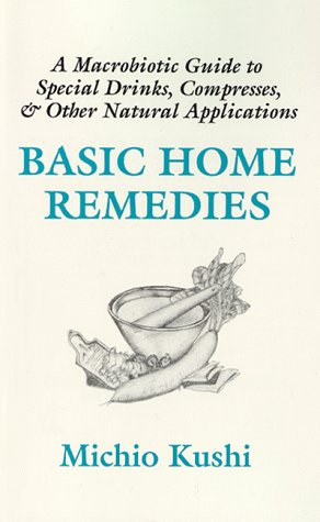 Macrobiotic Home Remedies By Michio Kushi