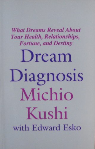 Dream Diagnosis What Dreams Reveal About Your Health, Relationships, Fortune and Destiny: Kushi, ...