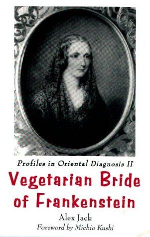 9781882984305: Vegetarian Bride of Frankenstein: Profiles in Oriental Diagnosis II : The Scientific Revolution (v. 2)
