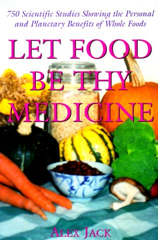 Let Food Be Thy Medicine : 750 Scientific Studies and Medical Reports Showing the Personal and Pl...
