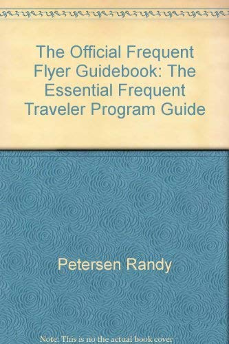 The Official Frequent Flyer Guidebook: The Essential Frequent Traveler Program Guide (9781882994243) by Peter Petersen; Randy Petersen