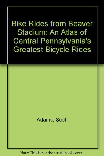 9781882997015: Bike Rides from Beaver Stadium: An Atlas of Central Pennsylvania's Greatest Bicycle Rides