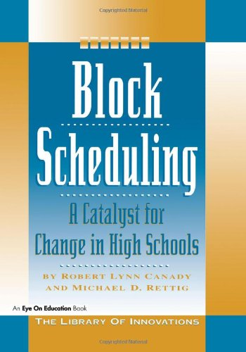 Block Scheduling: A Catalyst for Change in High Schools (Library of Innovations): Michael D. Rettig...