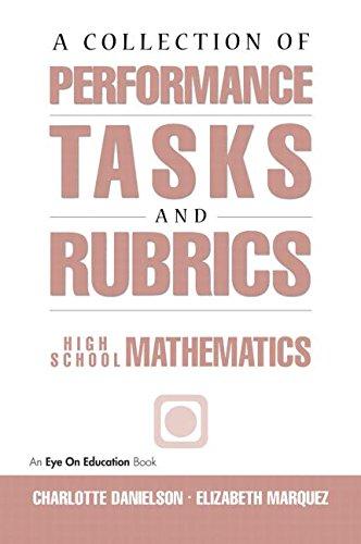 Performance Tasks & Rubrics High School Mathematics: Charlotte Danielson; Elizabeth Marquez