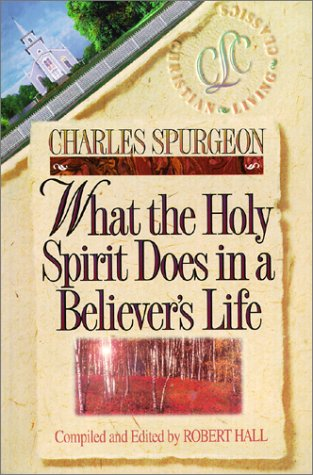 What the Holy Spirit Does in a Believer's Life (Christian Living/Classics) (Believer's Life Series) (9781883002015) by C. H. Spurgeon