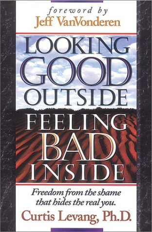 9781883002114: Looking Good Outside, Feeling Bad Inside: Freedom from the Shame That Hides the Real You