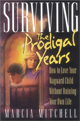 9781883002121: Surviving the Prodigal Years: How to Love Your Wayward Child Without Ruining Your Own Life