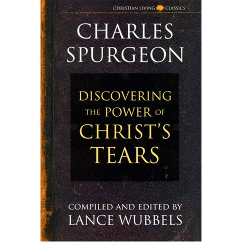 9781883002190: Discovering the Power of Christ's Tears (Christian Living Classics)