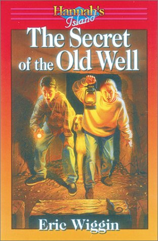 Secret of the Old Well (Hannah's Island Book 5) (9781883002282) by Eric Wiggin