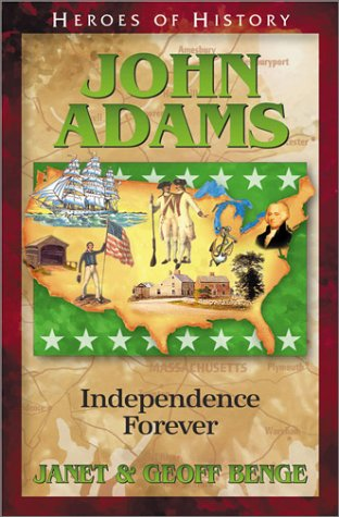 John Adams: Independence Forever (Heroes of History) (1883002516) by Janet Benge; Geoff Benge