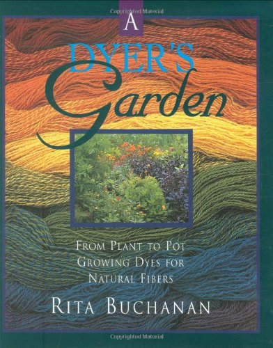 A Dyer's Garden: From Plant to Pot, Growing Dyes for Natural Fibers: Buchanan, Rita