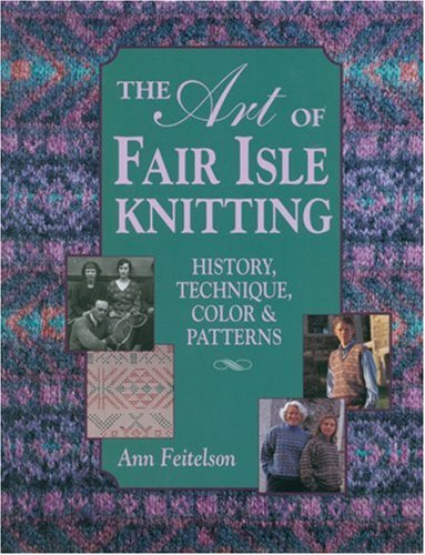9781883010201: The Art of Fair Isle Knitting: History, Technique, Color & Patterns