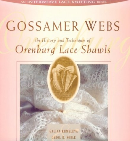 9781883010416: Gossamer Webs: The History and Techniques of Orenburg Lace Shawls
