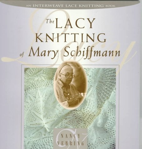The Lacy Knitting of Mary Schiffmann: Nehring, Nancy