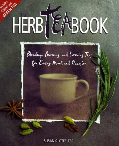 9781883010607: The Herb Tea Book: Blending, Brewing, and Savoring Teas for Every Mood and Occasion