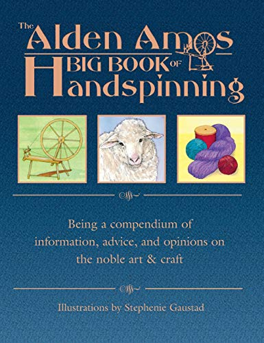 9781883010881: The Alden Amos Big Book of Handspinning: Being A Compendium of Information, Advice, and Opinions On the Noble Art & Craft