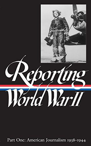 Reporting World War II: Part One, American Journalism 1938-1944